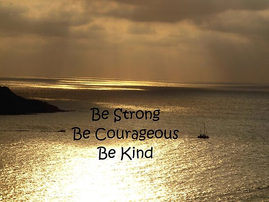 Be Strong Be Courageous Be Kind Poster By Walking Sky Gallery
