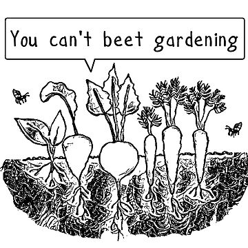 You can't beet gardening by Byrnsey