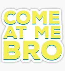 Come at Me Bro - Gift - Shirt Sticker