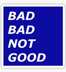 Bad Bad Not Good Sticker