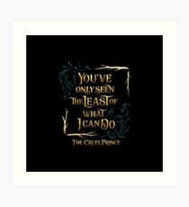 You've only seen the least of what I can do. The Cruel Prince Art Print