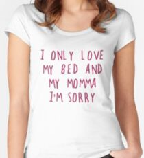 I only love my bed and my momma Women's Fitted Scoop T-Shirt