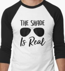 The Shade Is Real Shady Tshirt Cursive Graphic Glasses Gift T Shirt Men's Baseball ¾ T-Shirt
