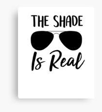 The Shade Is Real Shady Tshirt Cursive Graphic Glasses Gift T Shirt Canvas Print