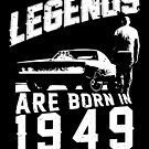 Legends Are Born In 1949 by wantneedlove