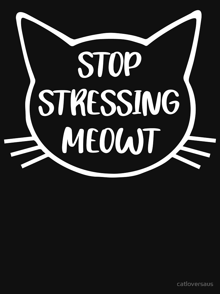 Stop Stressing Meowt - White by catloversaus