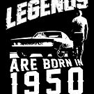 Legends Are Born In 1950 by wantneedlove