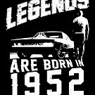 Legends Are Born In 1952 by wantneedlove