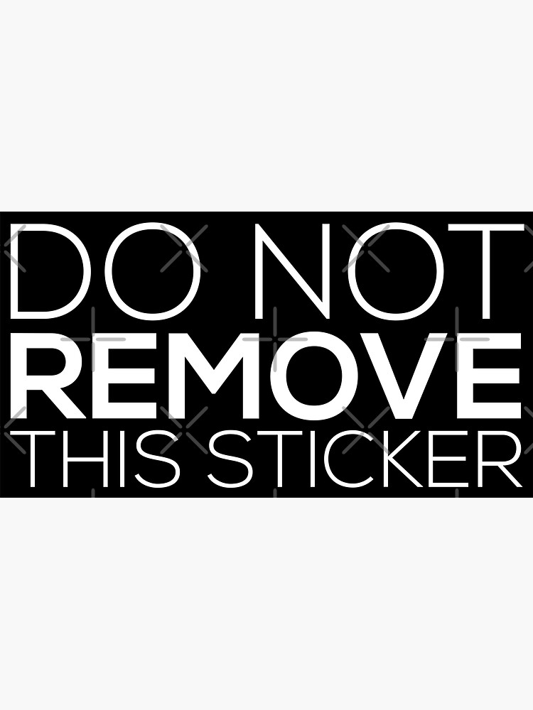 Do Not Remove This Sticker by grantsewell