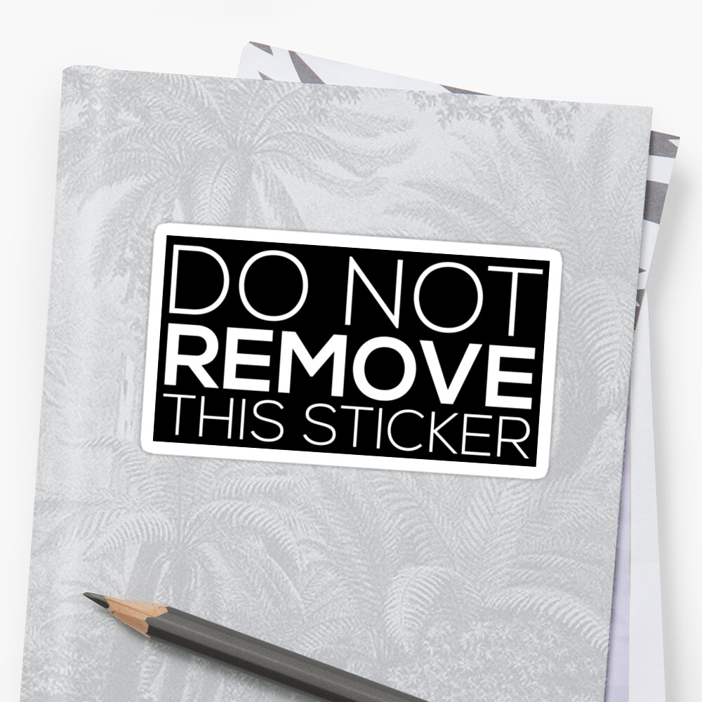 Do Not Remove This Sticker Sticker
