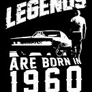 Legends Are Born In 1960 by wantneedlove