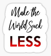 Make the World Suck Less Earth Day Motivation Inspiration Sticker