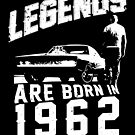 Legends Are Born In 1962 by wantneedlove