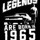 Legends Are Born In 1965 by wantneedlove
