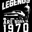 Legends Are Born In 1970 by wantneedlove
