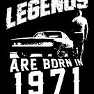 Legends Are Born In 1971 by wantneedlove
