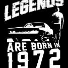 Legends Are Born In 1972 by wantneedlove