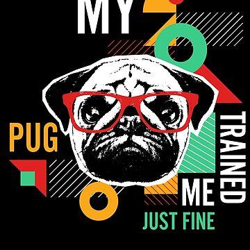 Pug Trained Me by Josef1981