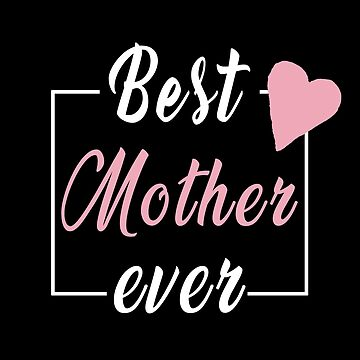 Best Mother Ever by SmartStyle