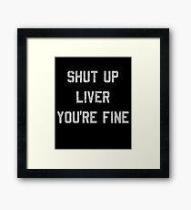 Vintage Shut Up Liver You're Fine  Framed Print