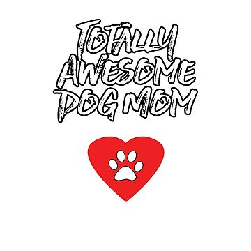 awesome Dog Mom Tshirt by Just4doglovers