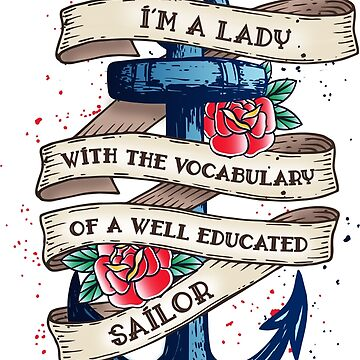 I'm A Lady With The Vocabulary Of A Well Educated Sailor by secondskineu