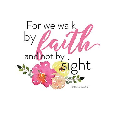 For We Walk by Faith Not by Sight (2 Corinthians 5:7) by AKandCo