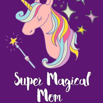 Super magical mom - Unicorn  by TAZUZU