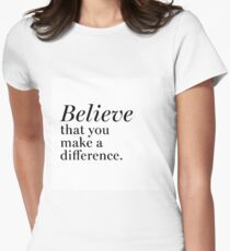 Believe that you can make a difference Women's Fitted T-Shirt