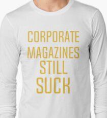 Corporate magazines still suck T-shirt Long Sleeve T-Shirt