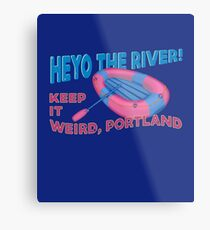 Hey-Ho The River! Portlandia T Shirt Metal Print