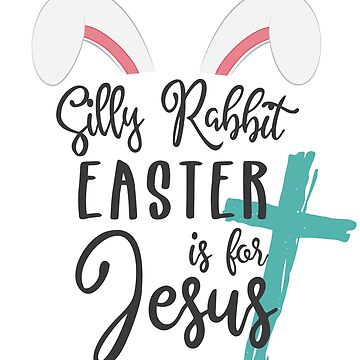 Silly Rabbit Easter is for Jesus by graphicloveshop