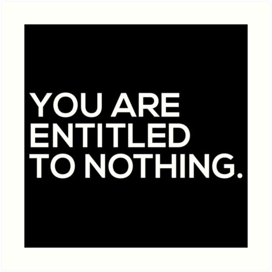 You Are Entitled To Nothing by Grant Sewell