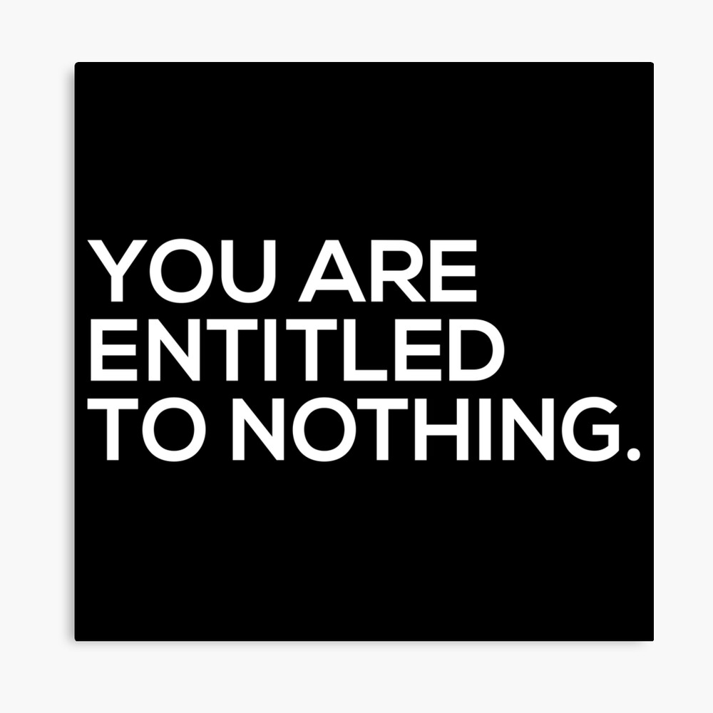You Are Entitled To Nothing Canvas Print