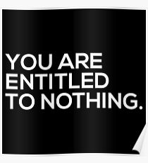 You Are Entitled To Nothing Poster