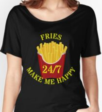Fries make me 24/7 Happy Women's Relaxed Fit T-Shirt
