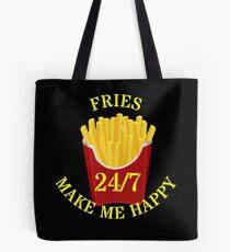 Fries make me 24/7 Happy Tote Bag