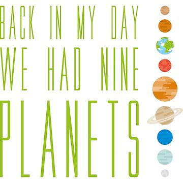 Back In My Day We Had Nine Planets T Shirt - Science Tee by FordBros