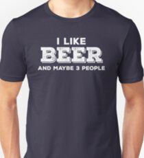 I Like Beer and Maybe 3 People Unisex T-Shirt