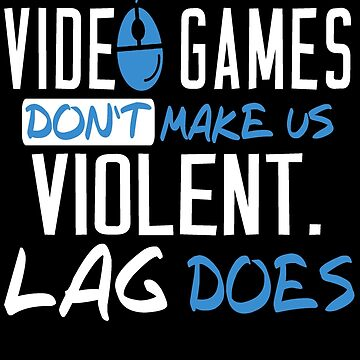 Video Games T-shirt: Don't Make Us Violent Lag Does by drakouv