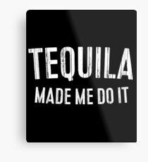 Lámina metálica Tequila Made Me Do It