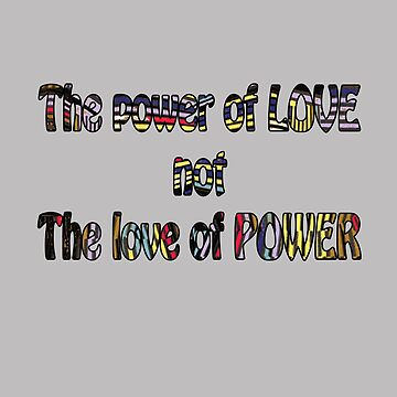 The Power of Love not the Love of Power by MelissaB