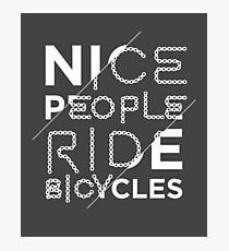 Nice People Ride Bicycles Funny Gift Women Men Boys Girls Kids Teens Youth Photographic Print