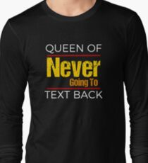 Women's Funny Texting - Queen of Never Going To Text Back Long Sleeve T-Shirt
