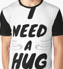 I Need a Hug T-Shirts Graphic T-Shirt
