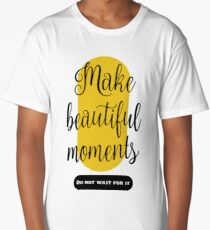 Make beautiful moments T-Shirts  Long T-Shirt