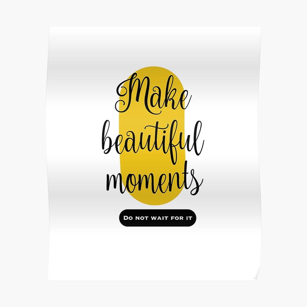 Make beautiful moments Camisetas Póster