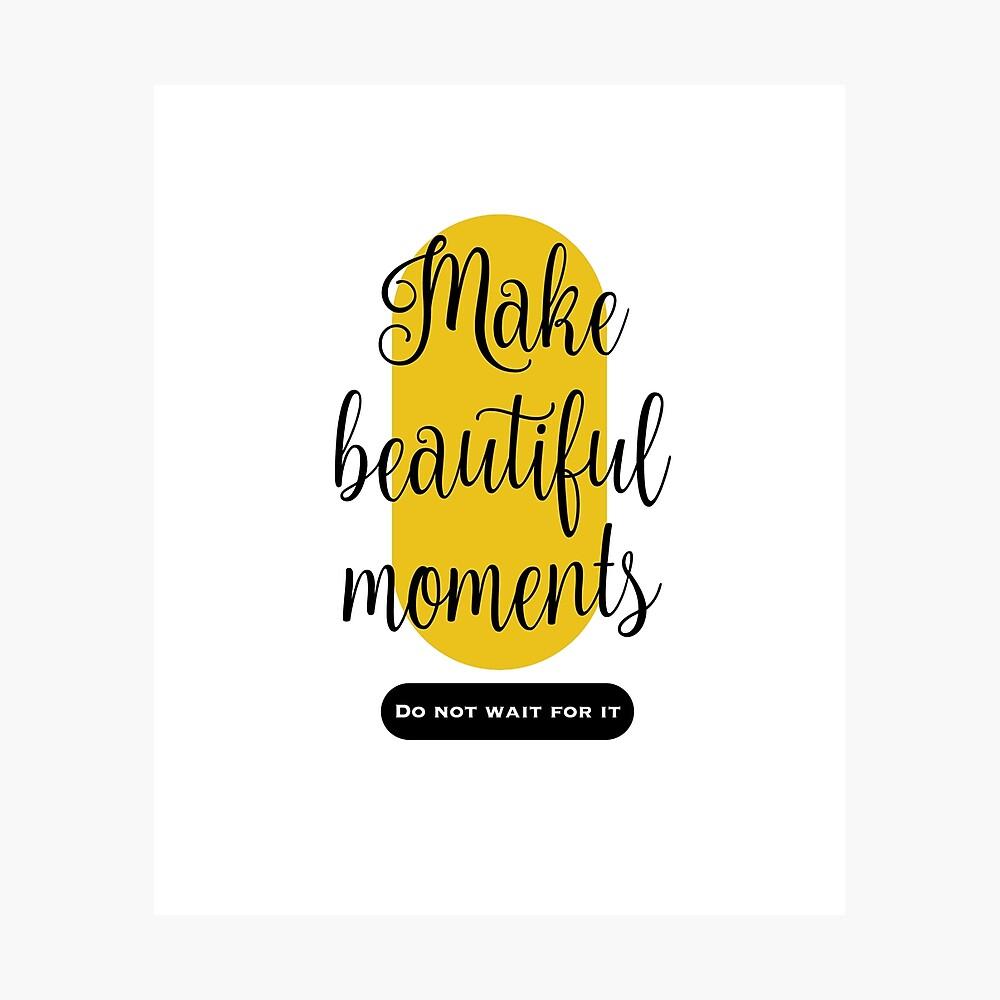 Make beautiful moments Camisetas Lámina fotográfica