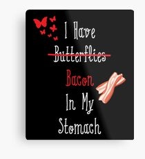 I Have (Butterflies) Bacon In My Stomach Metal Print