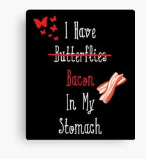I Have (Butterflies) Bacon In My Stomach Canvas Print